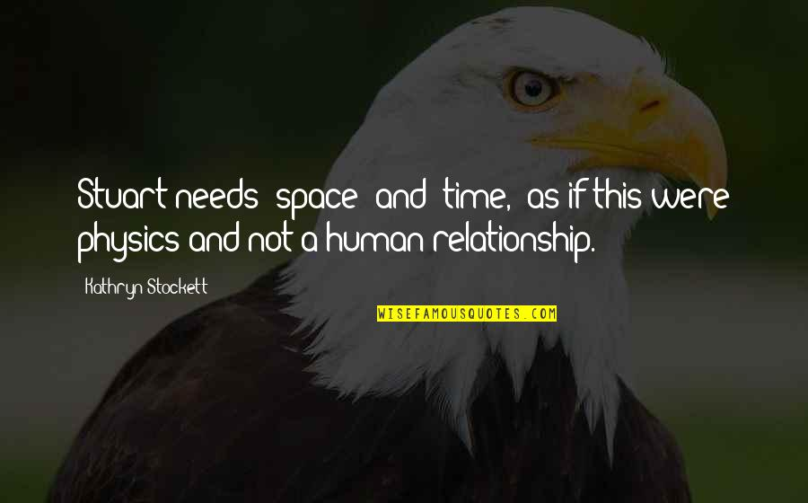 "Relationship And Quotes By Kathryn Stockett: Stuart needs ""space"" and ""time,"" as if this"
