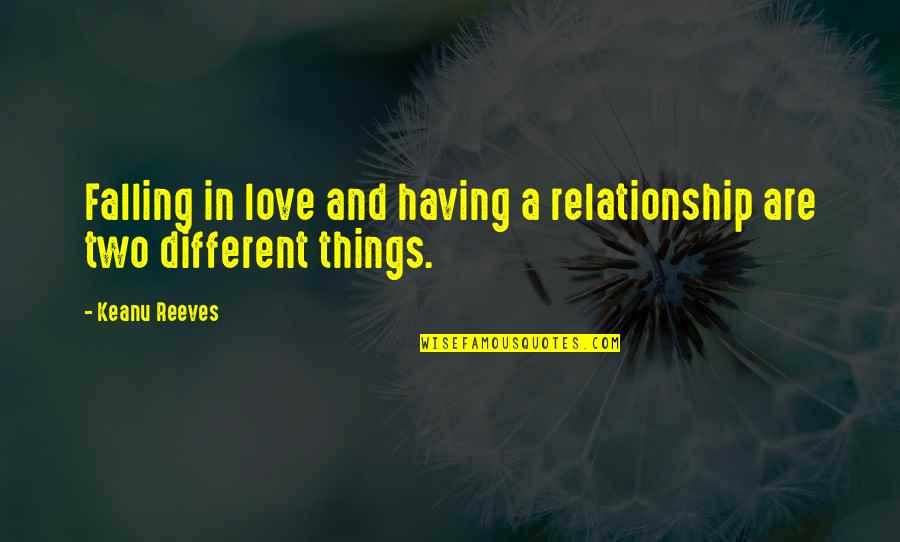 Relationship And Quotes By Keanu Reeves: Falling in love and having a relationship are