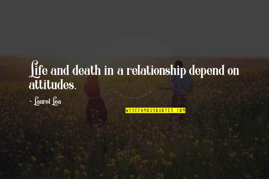 Relationship And Quotes By Laurel Lea: Life and death in a relationship depend on
