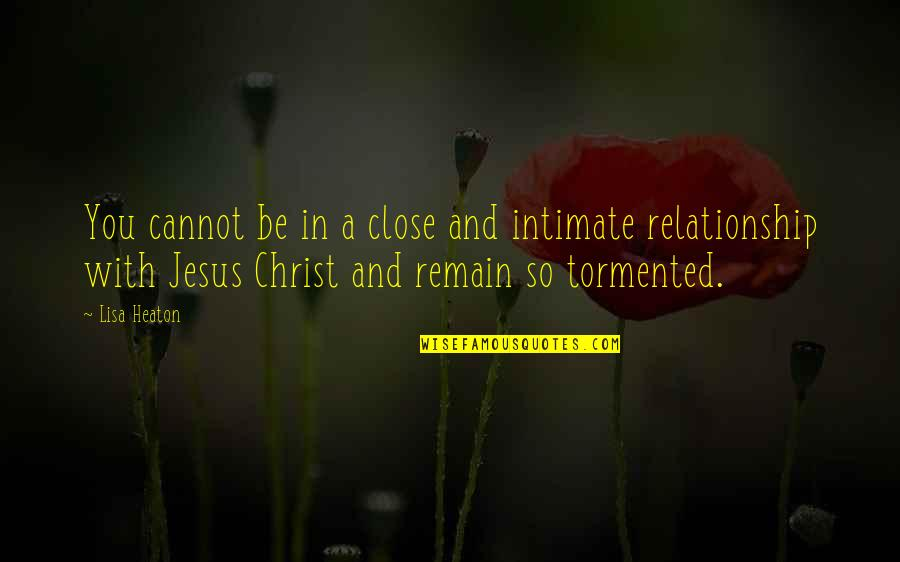Relationship And Quotes By Lisa Heaton: You cannot be in a close and intimate