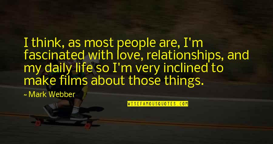 Relationship And Quotes By Mark Webber: I think, as most people are, I'm fascinated
