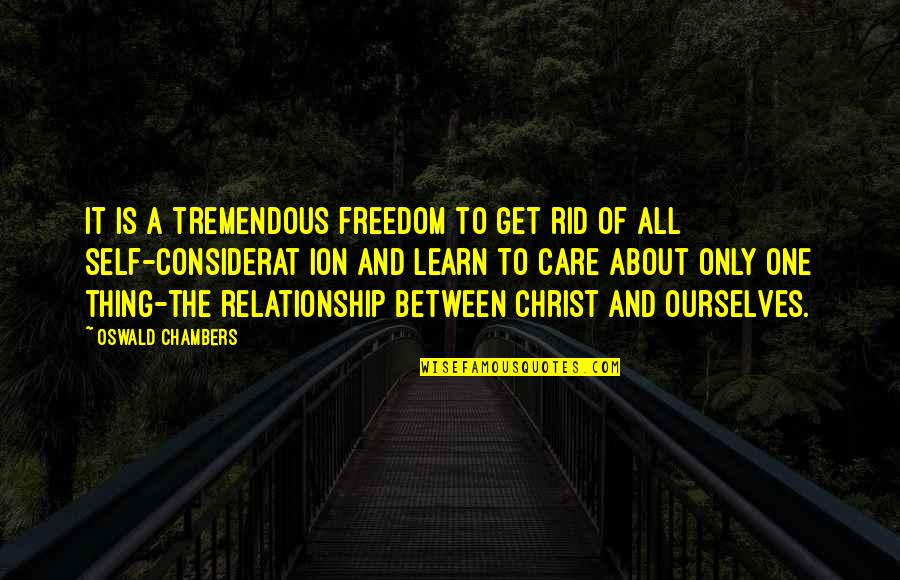 Relationship And Quotes By Oswald Chambers: It is a tremendous freedom to get rid