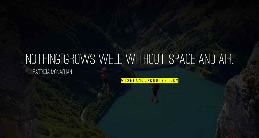 Relationship And Quotes By Patricia Monaghan: Nothing grows well without space and air.