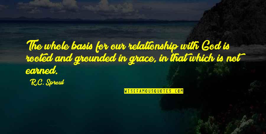 Relationship And Quotes By R.C. Sproul: The whole basis for our relationship with God
