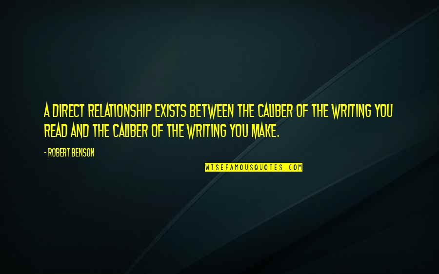 Relationship And Quotes By Robert Benson: A direct relationship exists between the caliber of