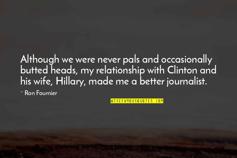 Relationship And Quotes By Ron Fournier: Although we were never pals and occasionally butted