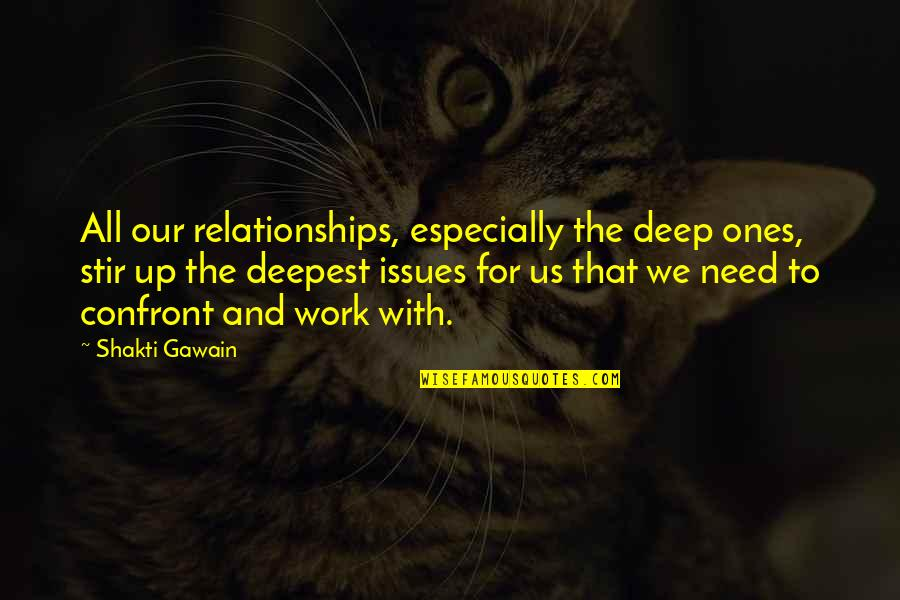 Relationship And Quotes By Shakti Gawain: All our relationships, especially the deep ones, stir