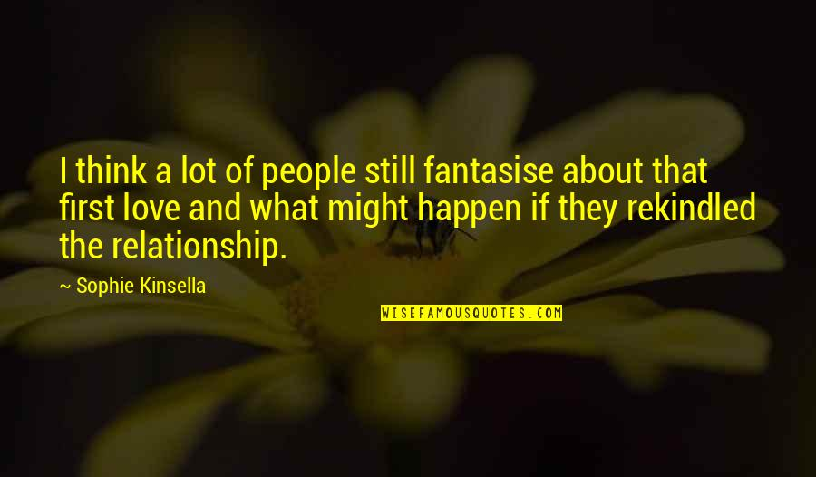 Relationship And Quotes By Sophie Kinsella: I think a lot of people still fantasise