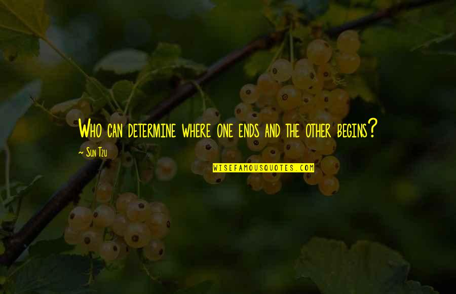 Relationship And Quotes By Sun Tzu: Who can determine where one ends and the