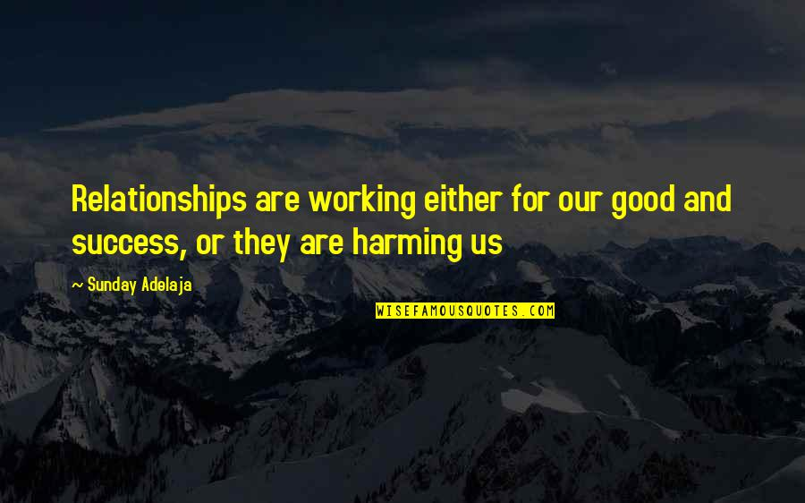 Relationship And Quotes By Sunday Adelaja: Relationships are working either for our good and