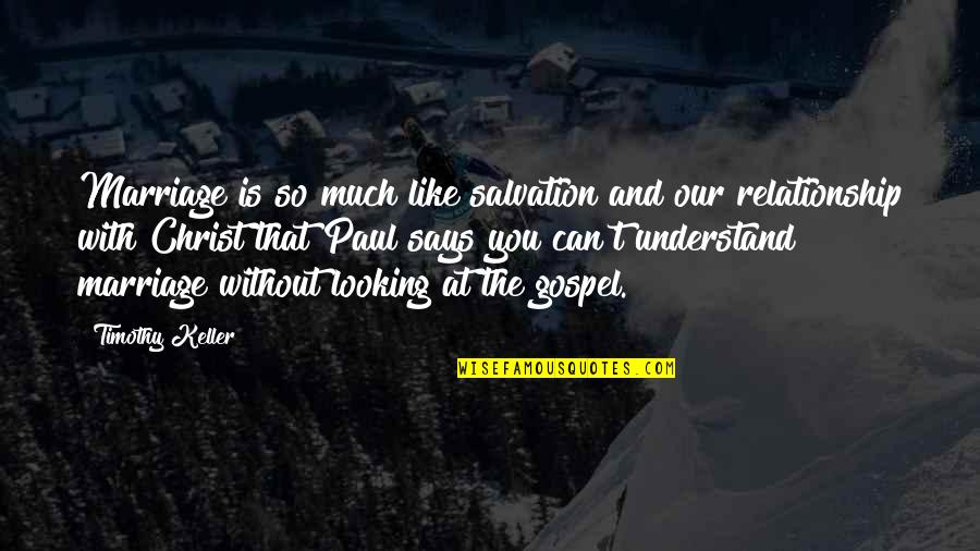 Relationship And Quotes By Timothy Keller: Marriage is so much like salvation and our