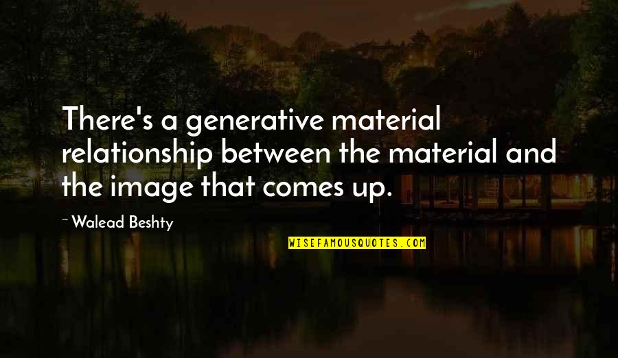 Relationship And Quotes By Walead Beshty: There's a generative material relationship between the material