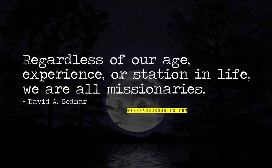 Relationship Between Father Son Quotes By David A. Bednar: Regardless of our age, experience, or station in