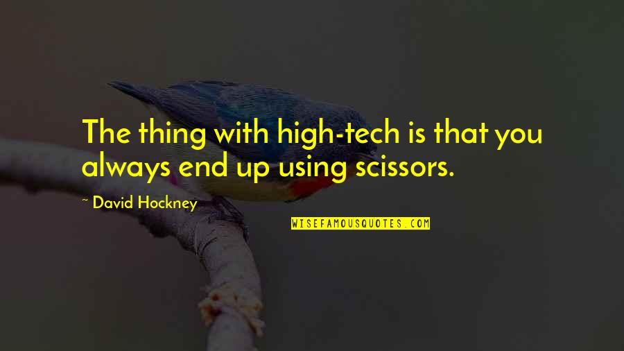 Relationship Finished Quotes By David Hockney: The thing with high-tech is that you always