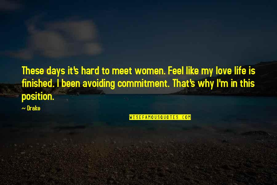 Relationship Finished Quotes By Drake: These days it's hard to meet women. Feel