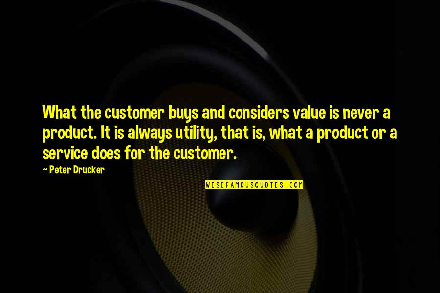 Relationship Finished Quotes By Peter Drucker: What the customer buys and considers value is