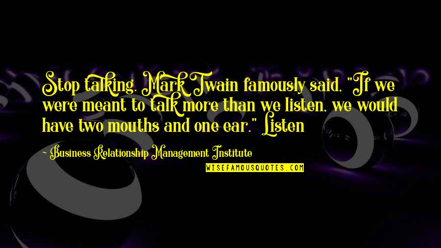 "Relationship Management Quotes By Business Relationship Management Institute: Stop talking. Mark Twain famously said, ""If we"
