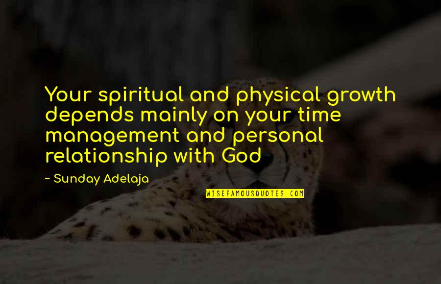 Relationship Management Quotes By Sunday Adelaja: Your spiritual and physical growth depends mainly on