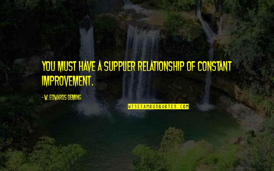 Relationship Management Quotes By W. Edwards Deming: You must have a supplier relationship of constant