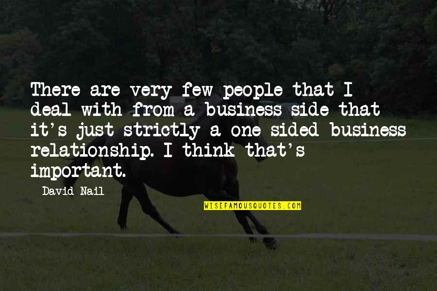 Relationship One Sided Quotes By David Nail: There are very few people that I deal