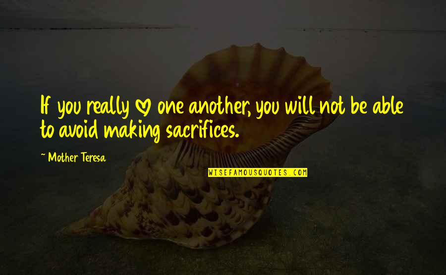 Relationship Sacrifices Quotes By Mother Teresa: If you really love one another, you will