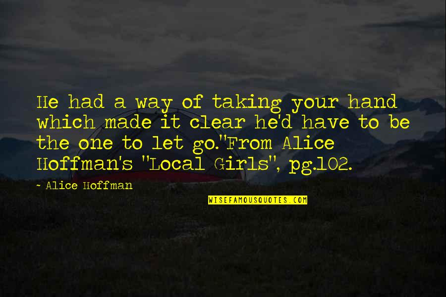 Relationship With Boyfriend Quotes By Alice Hoffman: He had a way of taking your hand