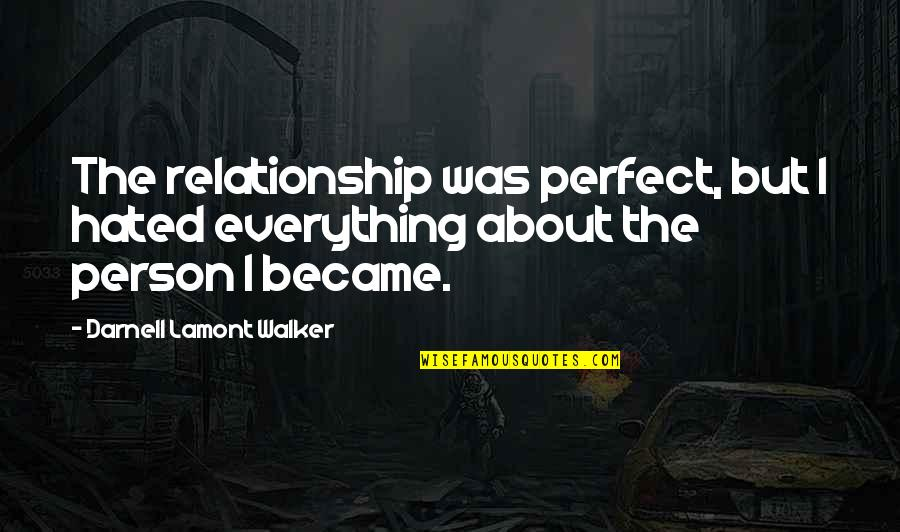 Relationship With Boyfriend Quotes By Darnell Lamont Walker: The relationship was perfect, but I hated everything