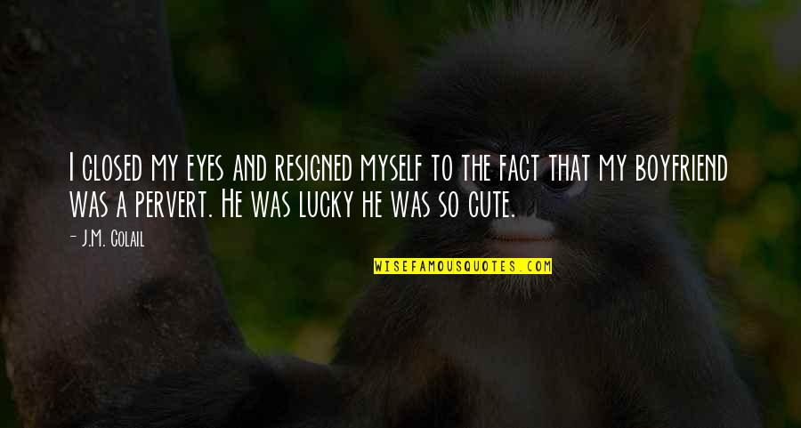 Relationship With Boyfriend Quotes By J.M. Colail: I closed my eyes and resigned myself to