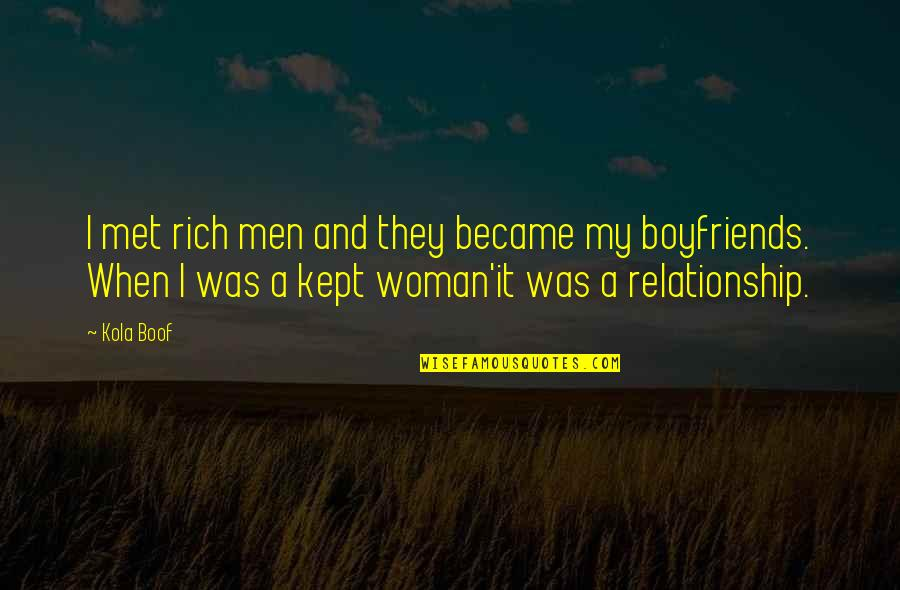 Relationship With Boyfriend Quotes By Kola Boof: I met rich men and they became my