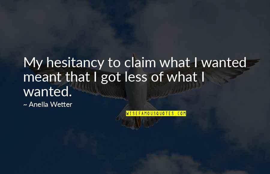 Relationships That Are Not Meant To Be Quotes By Anella Wetter: My hesitancy to claim what I wanted meant