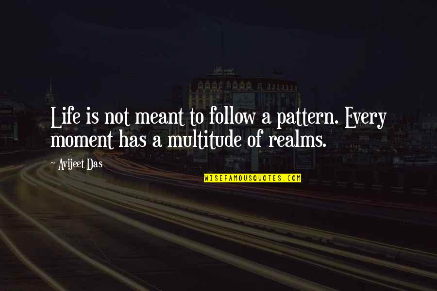 Relationships That Are Not Meant To Be Quotes By Avijeet Das: Life is not meant to follow a pattern.