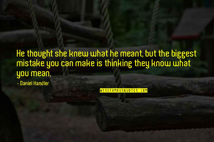 Relationships That Are Not Meant To Be Quotes By Daniel Handler: He thought she knew what he meant, but