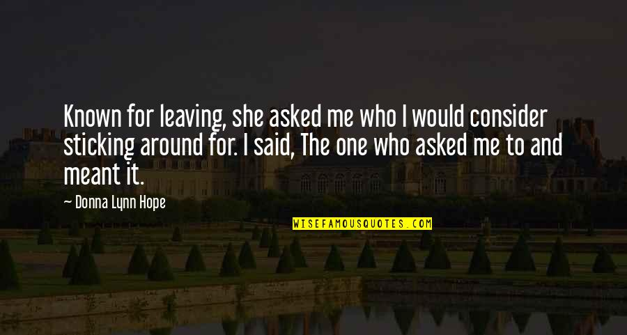 Relationships That Are Not Meant To Be Quotes By Donna Lynn Hope: Known for leaving, she asked me who I