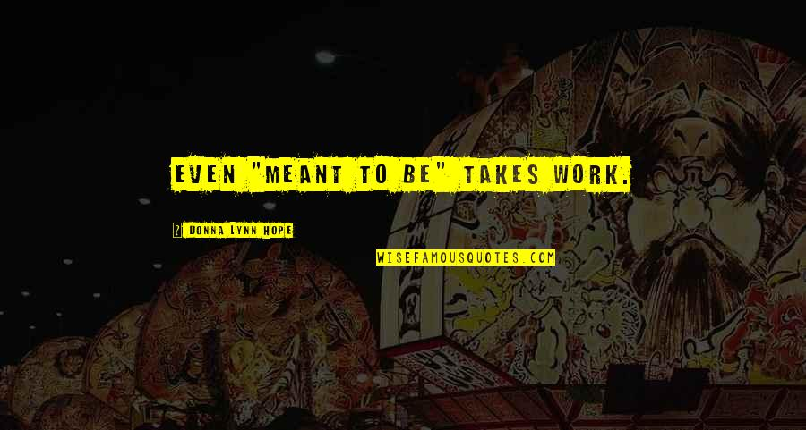 """Relationships That Are Not Meant To Be Quotes By Donna Lynn Hope: Even """"meant to be"""" takes work."""