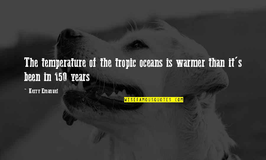 Relationships That Are Not Meant To Be Quotes By Kerry Emanuel: The temperature of the tropic oceans is warmer