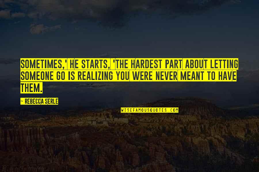 Relationships That Are Not Meant To Be Quotes By Rebecca Serle: Sometimes,' he starts, 'the hardest part about letting