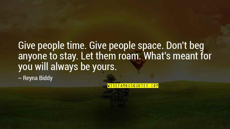 Relationships That Are Not Meant To Be Quotes By Reyna Biddy: Give people time. Give people space. Don't beg