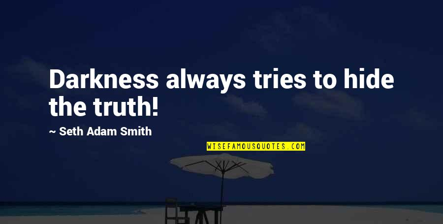 Relationships That Are Not Meant To Be Quotes By Seth Adam Smith: Darkness always tries to hide the truth!