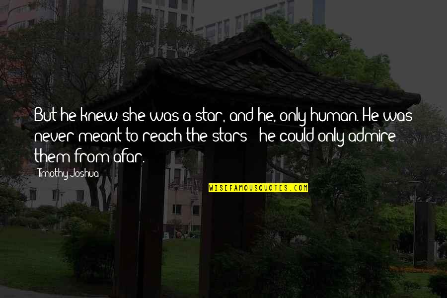 Relationships That Are Not Meant To Be Quotes By Timothy Joshua: But he knew she was a star, and