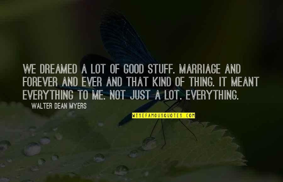 Relationships That Are Not Meant To Be Quotes By Walter Dean Myers: We dreamed a lot of good stuff. Marriage