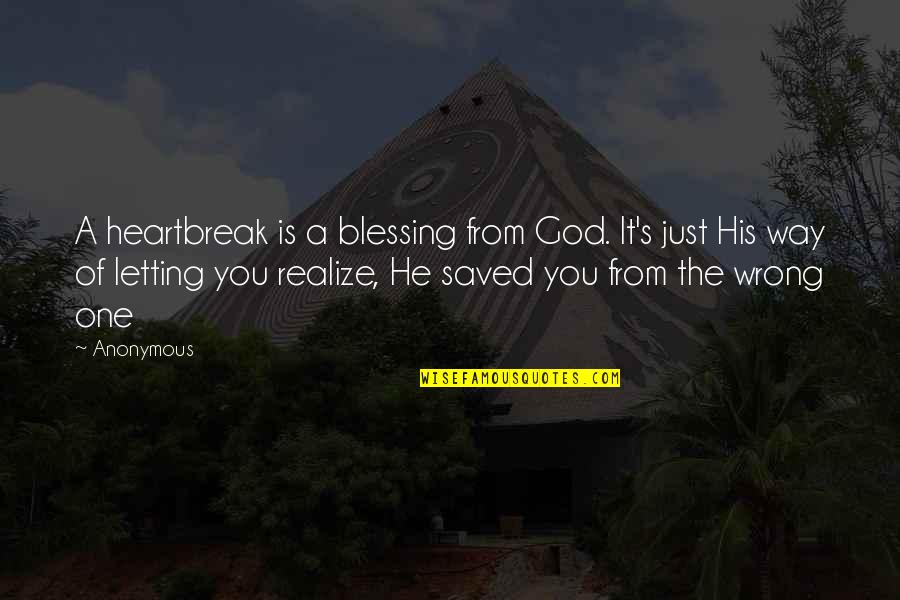 Relationships With God Quotes By Anonymous: A heartbreak is a blessing from God. It's