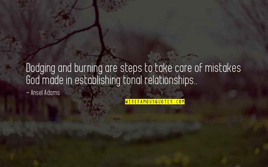 Relationships With God Quotes By Ansel Adams: Dodging and burning are steps to take care