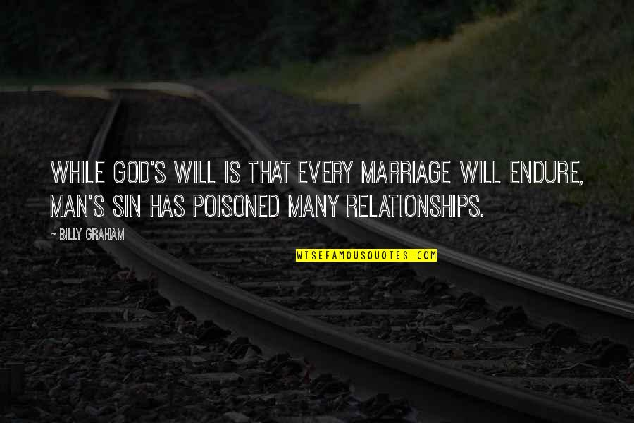 Relationships With God Quotes By Billy Graham: While God's will is that every marriage will