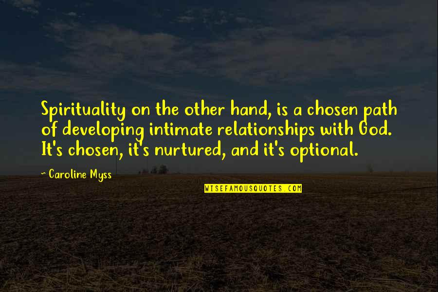 Relationships With God Quotes By Caroline Myss: Spirituality on the other hand, is a chosen