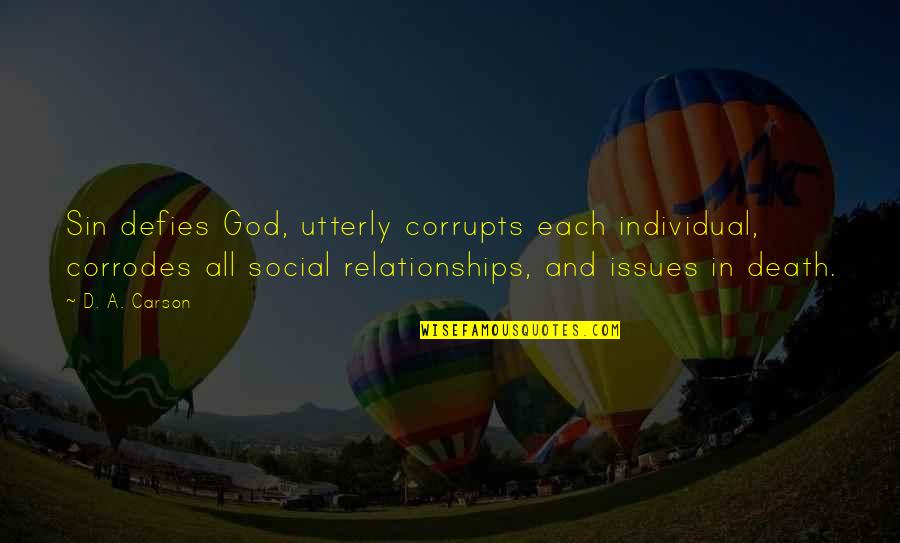 Relationships With God Quotes By D. A. Carson: Sin defies God, utterly corrupts each individual, corrodes