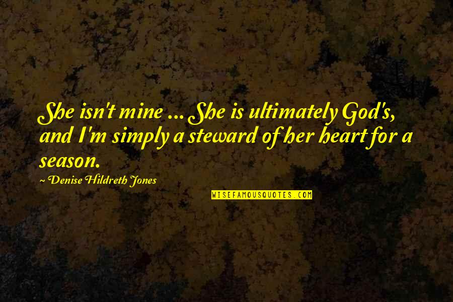 Relationships With God Quotes By Denise Hildreth Jones: She isn't mine ... She is ultimately God's,