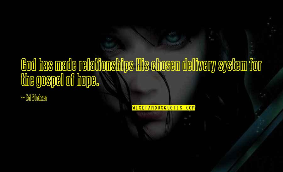 Relationships With God Quotes By Ed Stetzer: God has made relationships His chosen delivery system