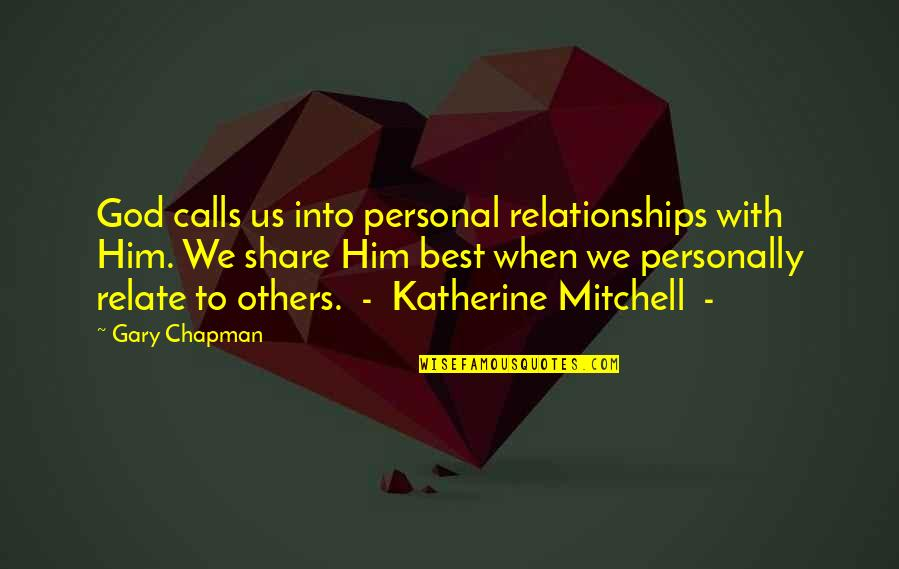 Relationships With God Quotes By Gary Chapman: God calls us into personal relationships with Him.