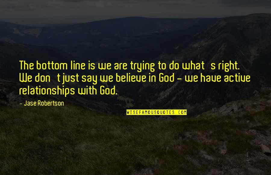 Relationships With God Quotes By Jase Robertson: The bottom line is we are trying to