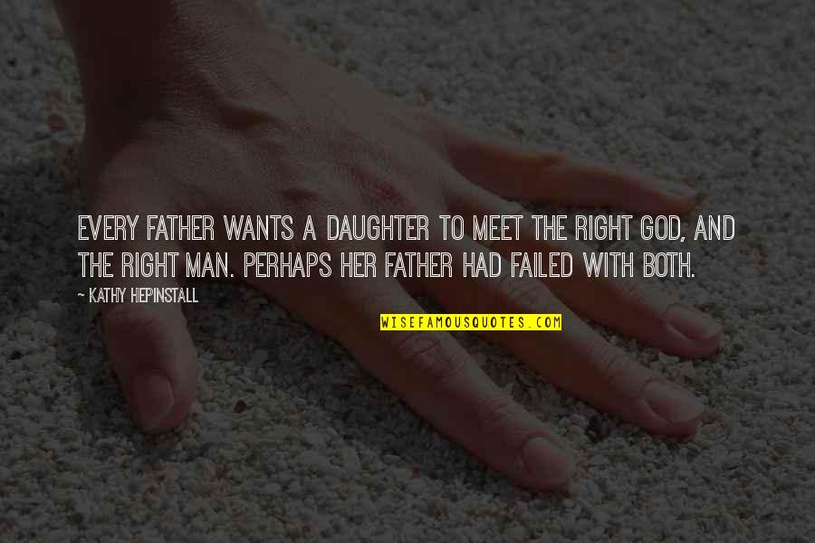 Relationships With God Quotes By Kathy Hepinstall: Every father wants a daughter to meet the